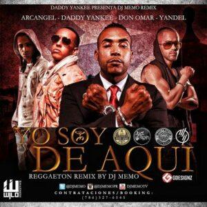 Don Omar Ft. Daddy Yankee, Yandel & Arcangel – Yo Soy de Aquí (Reggaeton Remix) (Prod. By DJ Memo)