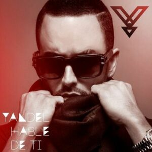 Yandel – Hablé De Ti (Prod. by Tainy) [La Leyenda]