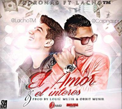 Coronas Ft. Lacho TM - El Amor y El Interes
