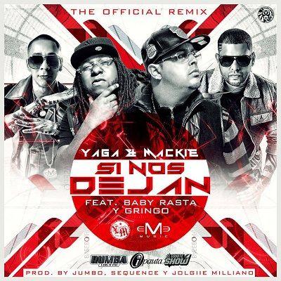 Yaga Y Mackie Ft. Baby Rasta Y Gringo - Si Nos Dejan (Official Remix)