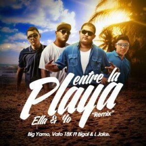 Big Yamo Ft. Vato 18k, Bigal y L Jake – Entre La Playa, Ella y Yo (Official Remix)
