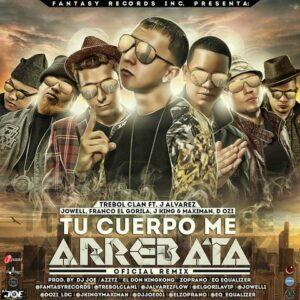 Trebol Clan Ft. J Alvarez, Jowell, Franco, J King & Maximan y D.OZI – Tu Cuerpo Me Arrebata (Official Remix)