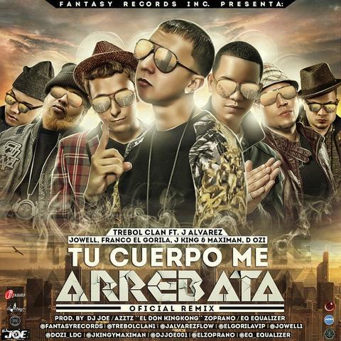 Trebol Clan Ft. J Alvarez, Jowell, Franco, J King & Maximan y D.OZI - Tu Cuerpo Me Arrebata (Official Remix)