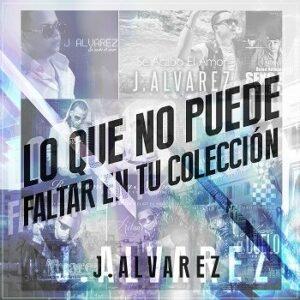 J Alvarez – Lo Que No Puede Faltar En Tu Coleccion (CD 2014) @ 320