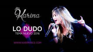 Karina – Lo Dudo (Nuevo Tema 2016)