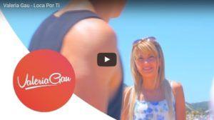 Valeria Gau – Loca Por Ti (Video Oficial + MP3)