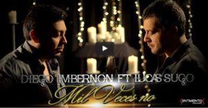 Diego Imbernon ft Lucas Sugo – Mil Veces No (Video Oficial + MP3)