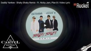 Daddy Yankee Ft. Nicky Jam y Plan B – Shaky Shaky (Remix) Video Lyric Oficial
