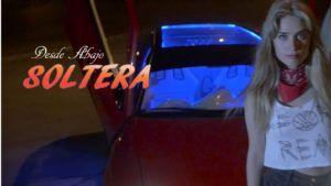 Desde Abajo – Soltera (Video Oficial + MP3)