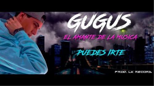 Gugus 'El Amante De La Musica' - Puedes Irte (Video Lyric Oficial + MP3)   Trap Argentino