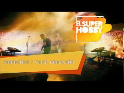 El Super Hobby - Paradinha / Chica Brasileña   El Super Hobby
