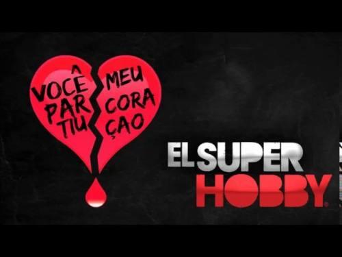El Super Hobby - Você Partiu Meu Coração   El Super Hobby