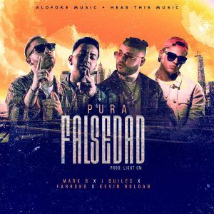 Mark B Ft. Farruko, Justin Quiles y Kevin Roldan – Pura Falsedad | Reggaeton