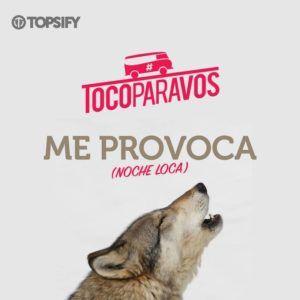 TocoParaVos – Me Provoca (Noche loca)