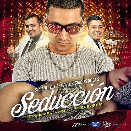 Star Del Blocke Ft Los Chicos De La S – Seduccion