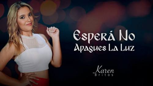 Karen Britos – Espera No Apagues la Luz (Video Lyric Oficial)
