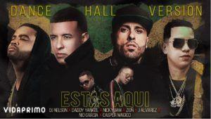 DJ Nelson ft Daddy Yankee, Nicky Jam, Zion, J Alvarez, Nio Garcia y Casper – Estás Aquí (Dance Hall Version)