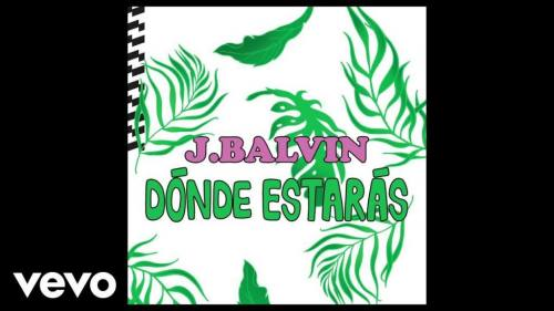 J Balvin - Dónde Estarás | J Balvin