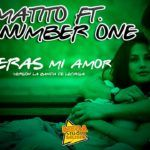 Matito ft La Number One – Serás Mi Amor