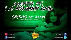 Matito ft La Number One – Serás Mi Amor
