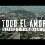 De La Ghetto ft Maluma y Wisin – Todo El Amor (Video Oficial)