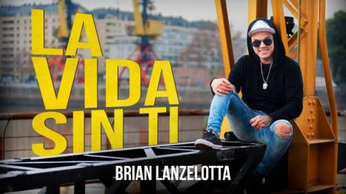Brian Lanzelotta - La Vida Sin Ti (Video Oficial) | Brian Lanzelotta