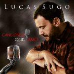 Lucas Sugo – Canciones Que Amo (CD 2018)